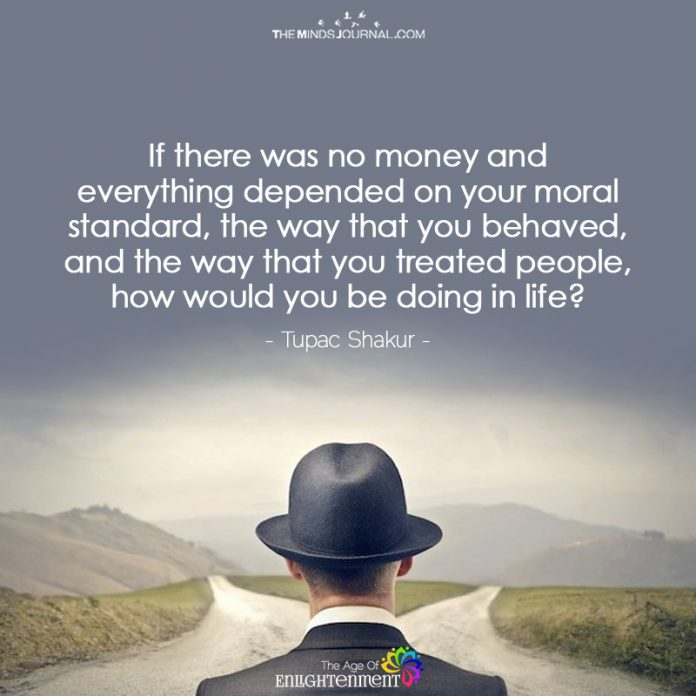 if There Was No Money And Everything Depended on Your Moral Standard