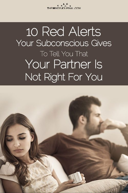 10 Red Alerts Your Subconscious Gives To Tell You That Your Partner Is Not Right For You