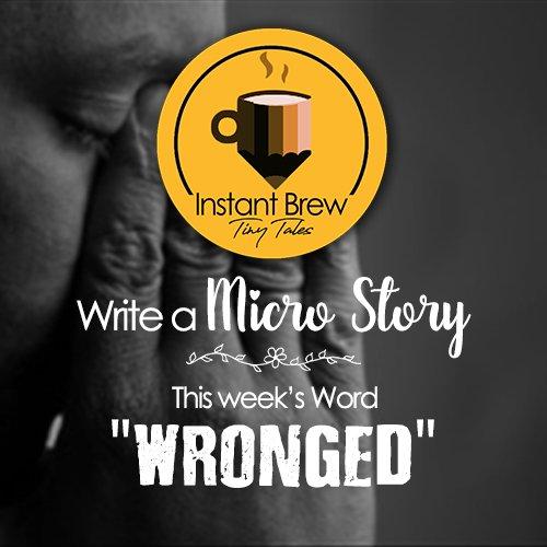 Instant Brew Word Of The Week, 'Wronged'  ( 9 Dec 2017 – 15 Dec 2017)