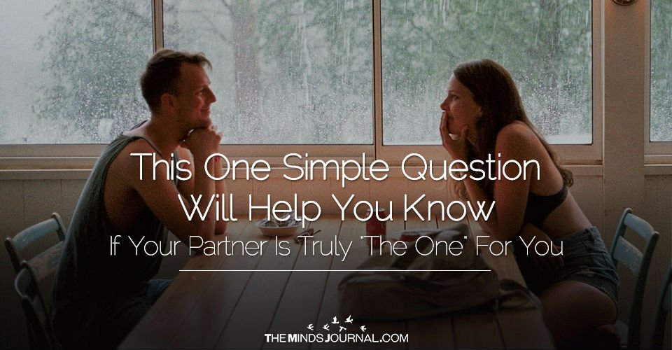 "This One Simple Question Will Help You Identify If Your Partner Is Truly ""The One"" For You"