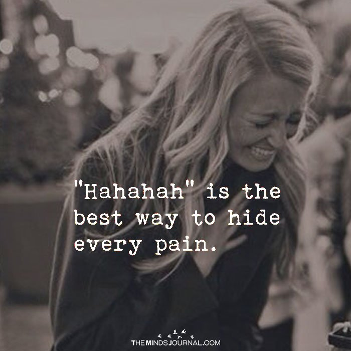 """""""Hahahah"""" is the best way to hide every pain"""