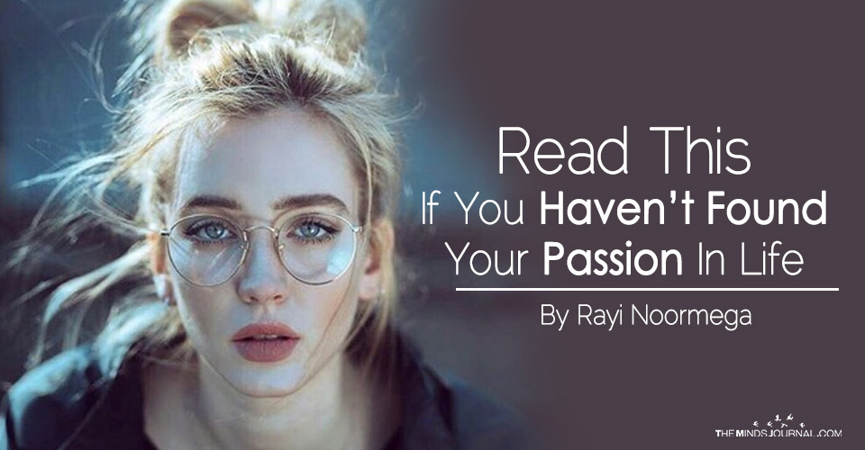 Read This If You Haven't Found Your Passion In Life