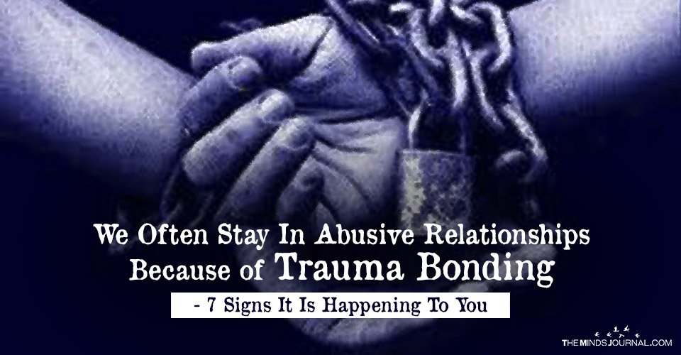 We Often Stay In Abusive Relationships Because of Trauma Bonding