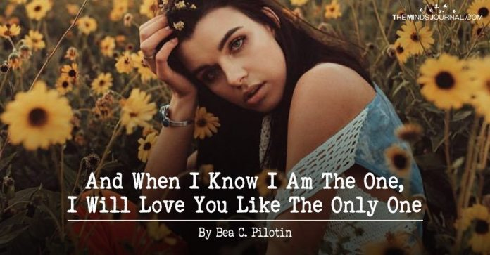 And When I Know I Am The One, I Will Love You Like The Only One
