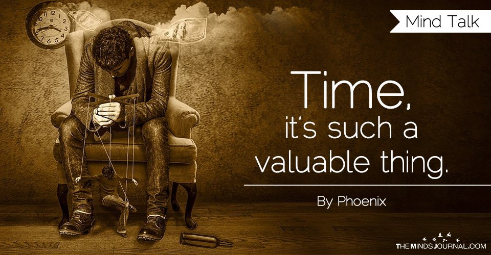 Time, it's such a valuable thing.