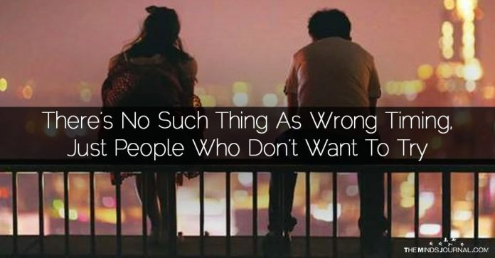 There's No Such Thing As Wrong Timing, Just People Who Don't Want To Try