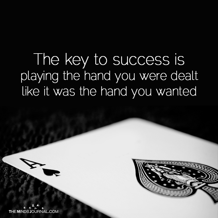 The Key To Success Is Playing The Hand You Were Dealt
