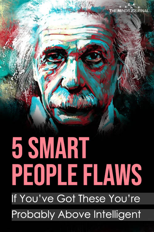 5 Smart People Flaws - If You've Got These You're Probably Above Intelligent