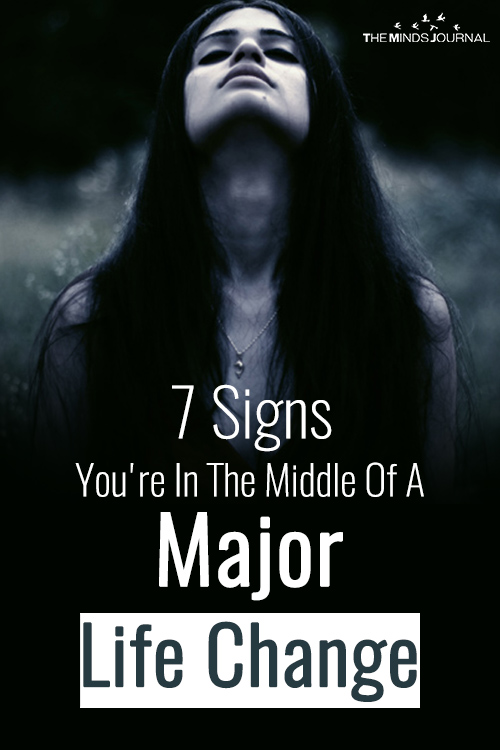 7 Signs You're In The Middle Of A Major Life Change