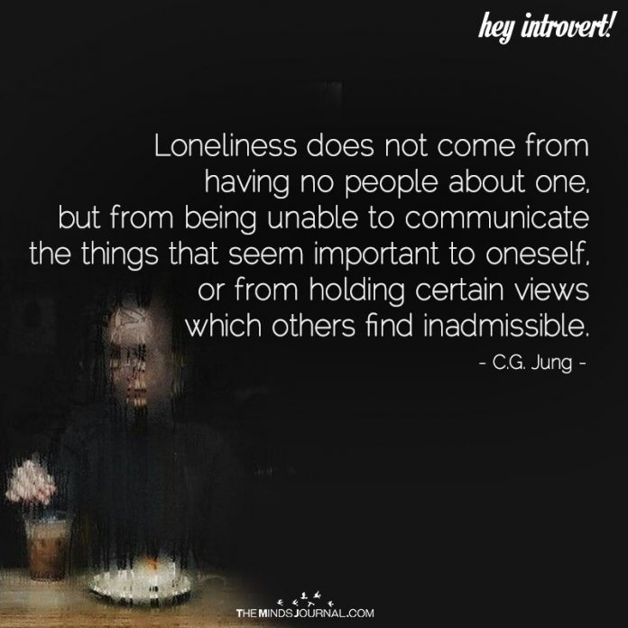 Loneliness does not come from having no people about die