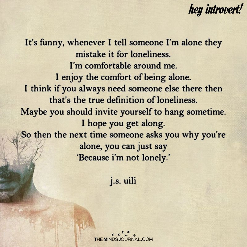 It's Funny, Whenever I Tell Someone I'm Alone They Mistake It For Loneliness