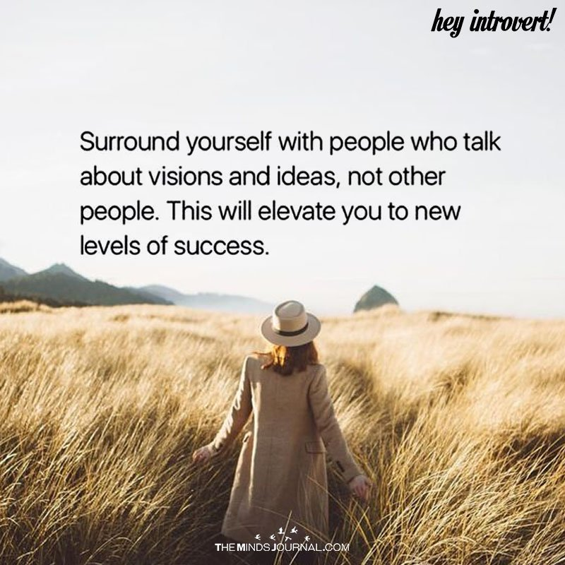 Surround Yourself With People Who Talk About Visions And Ideas