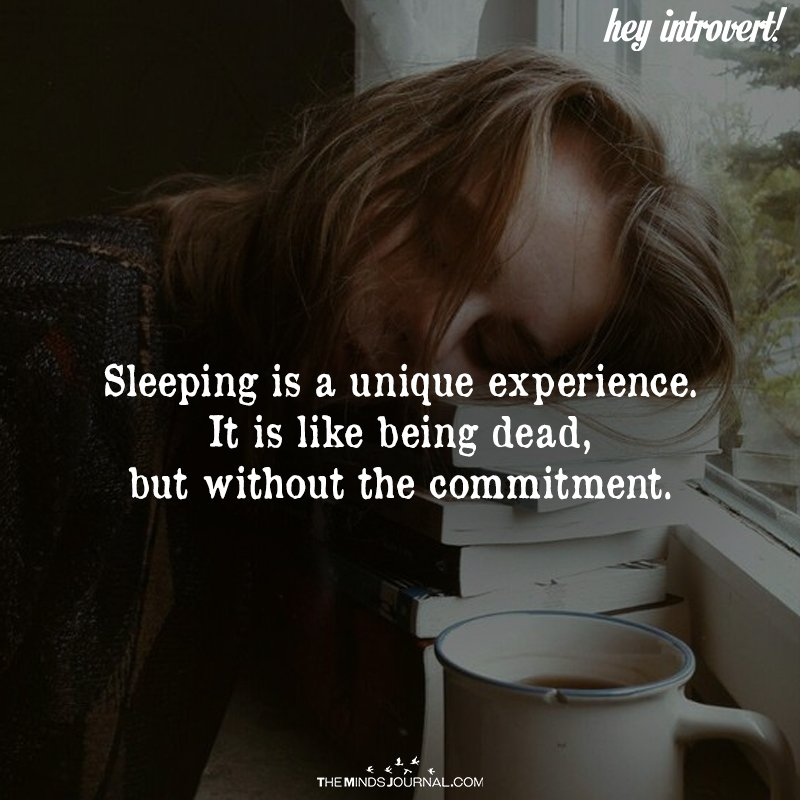 Sleeping Is A Unique Experience