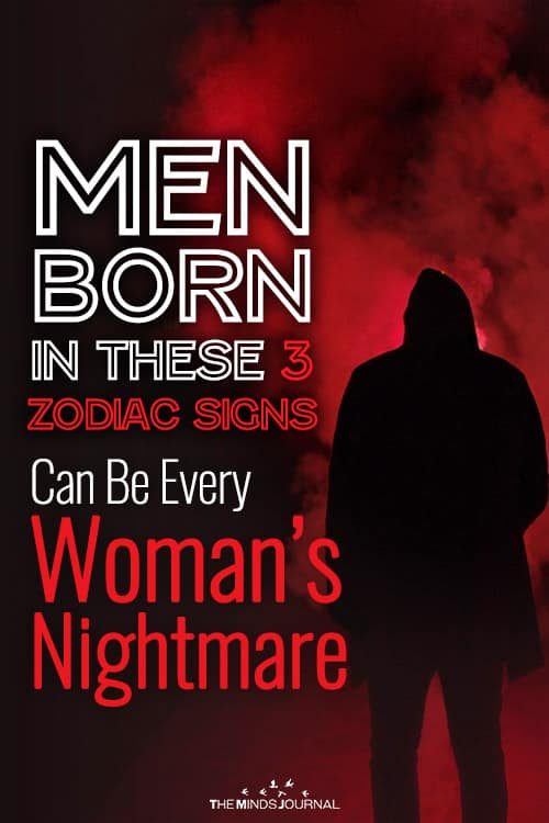 MenBorn in These3 Zodiac SignsCan BeEvery Woman's Nightmare