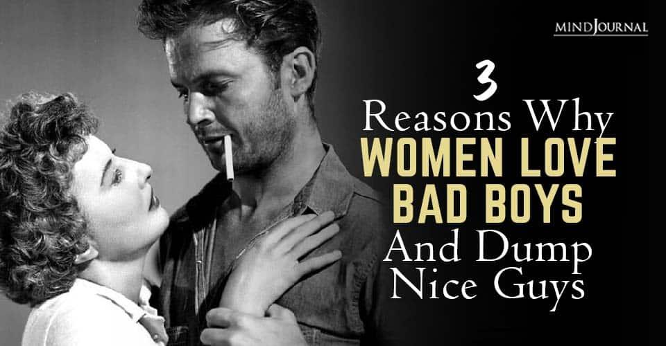 Reasons Why Women Love Bad Boys Dump Nice Guys