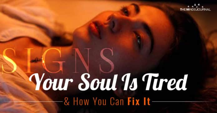 Signs Your Soul Is Tired And How You Can Fix It