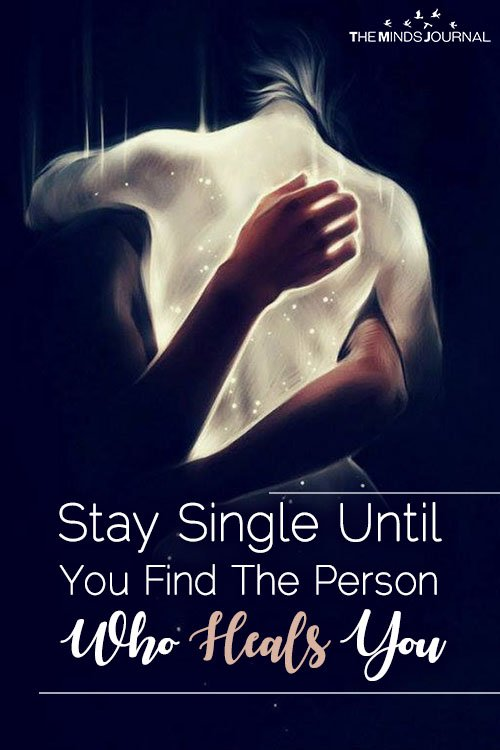 Stay Single Until You Meet The Person Who Heals You