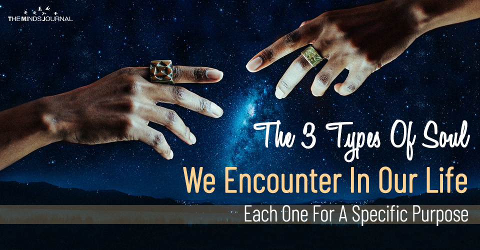 The 3 Types Of Soul We Encounter In Our Life Each One For A Specific Purpose