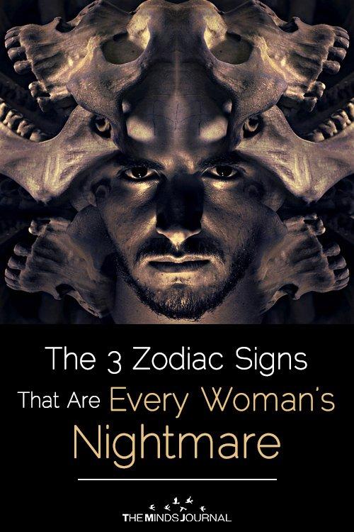 Zodiac SignsCan BeEvery Woman's Nightmare