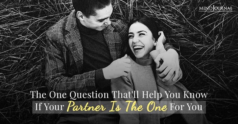 One Question That'll Help You Know If Your Partner Is The One For You