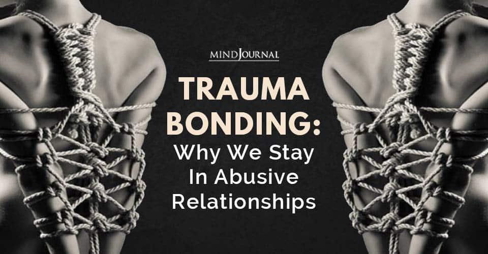 Trauma Bonding Stay Abusive Relationships