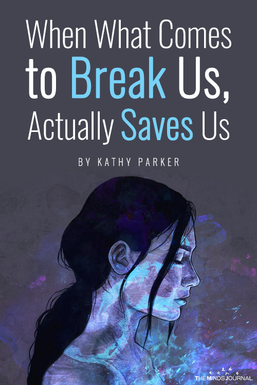 When What Comes to Break Us, Actually Saves Us