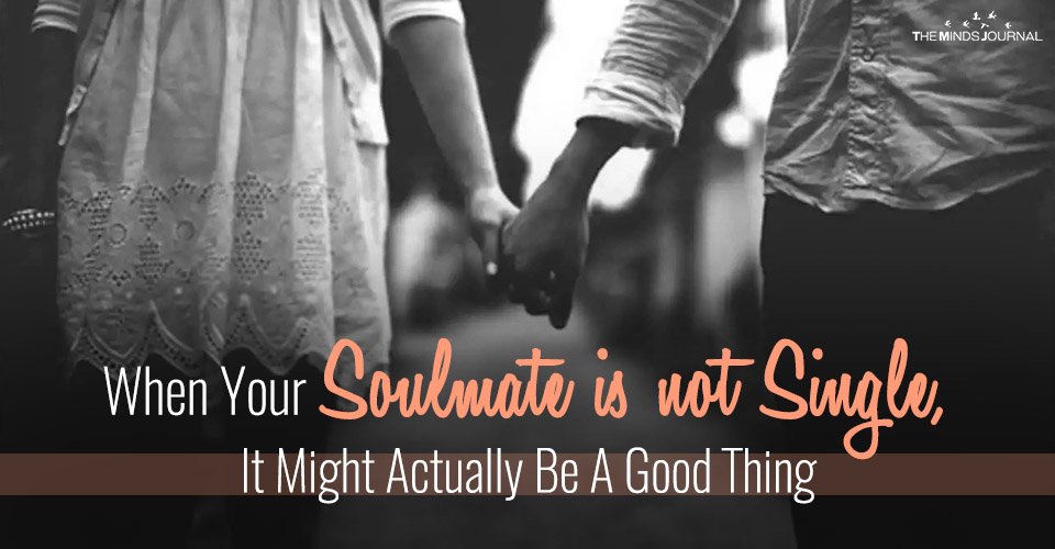 When Your Soulmate is not Single, It Might Actually Be A Good Thing
