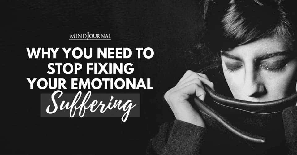 Why Need Stop Fixing Your Emotional Suffering
