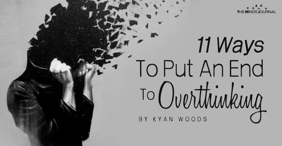 11 Ways To Put An End To Overthinking