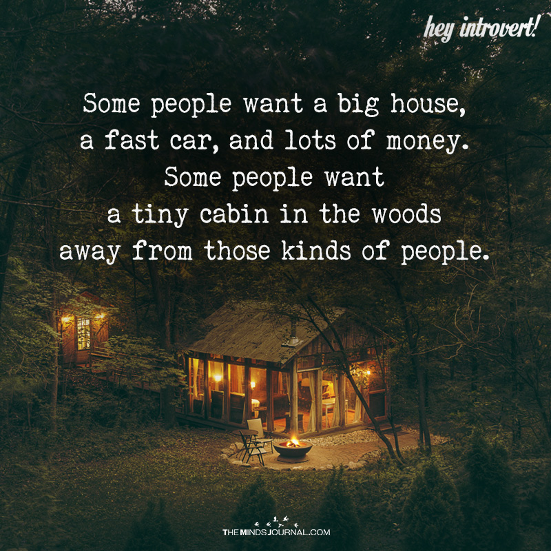 Some People Want A Big House, A Fast Car, And Lots Of Money