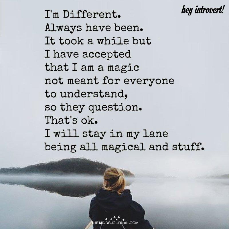 I'm different.