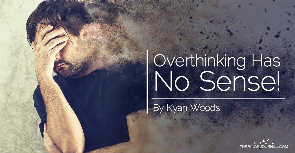 Overthinking Has No Sense!