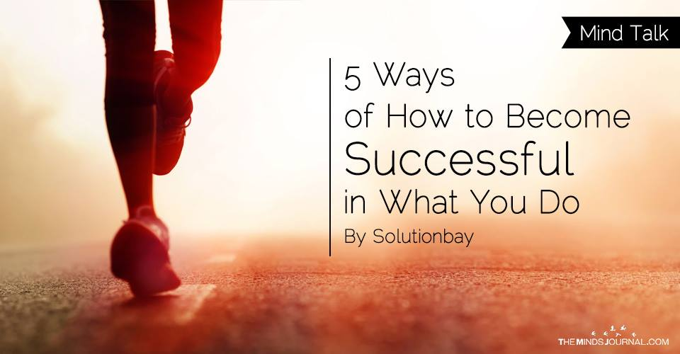 5 Ways of How to Become Successful in What You Do