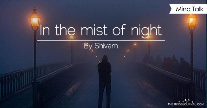 In the mist of night