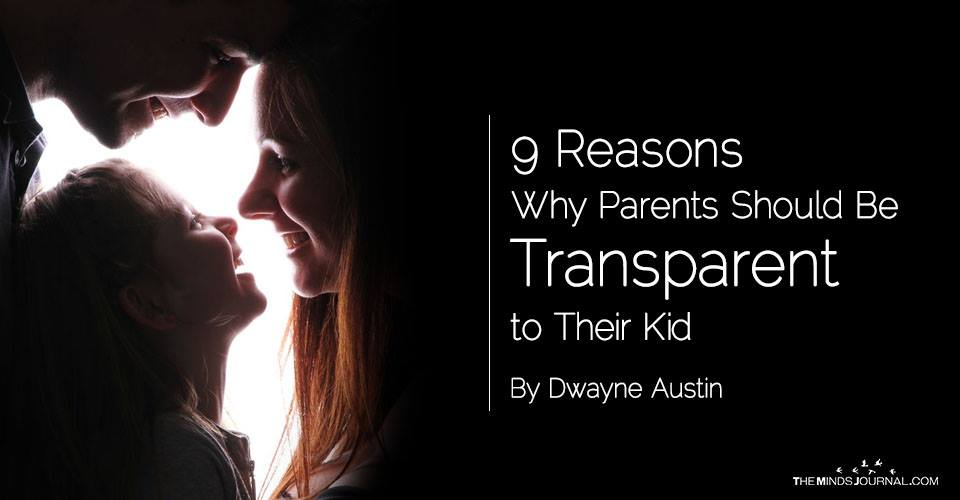 9 Reasons Why Parents Should Be Transparent to Their Kid