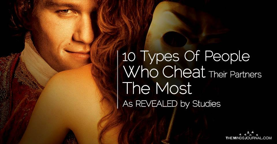 10 Types Of People Who Cheat Their Partners The Most As REVEALED by Studies