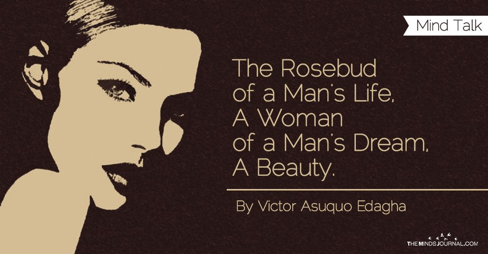 The Rosebud of a Man's Life, A Woman of a Man's Dream, A Beauty.