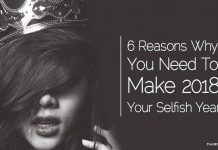 6 Reasons Why You Need To Make 2018 Your Selfish Year