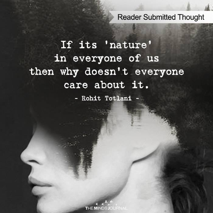 If its 'nature' in everyone of us then why doesn't everyone care about it.