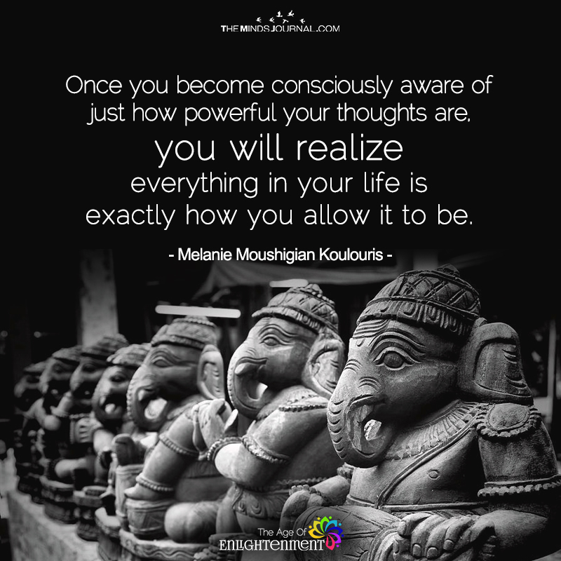 Once You Become Consciously Aware of Just How Powerful Your Thoughts Are