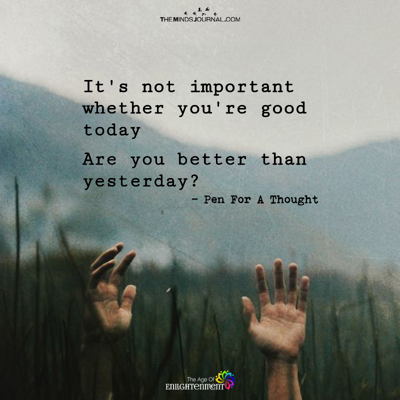 It's Not Important Whether You're Good Today
