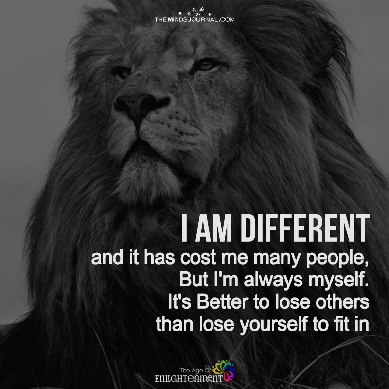 I Am Different And It Has Cost Me Many People