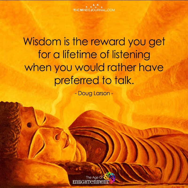 Wisdom Is The Reward You Get For A Lifetime Of Listening