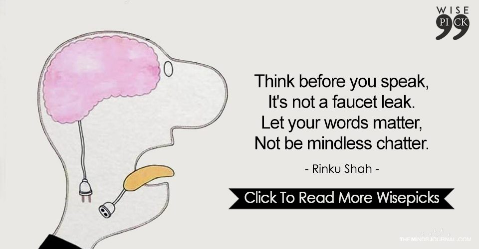 Think before you speak, let your words matter