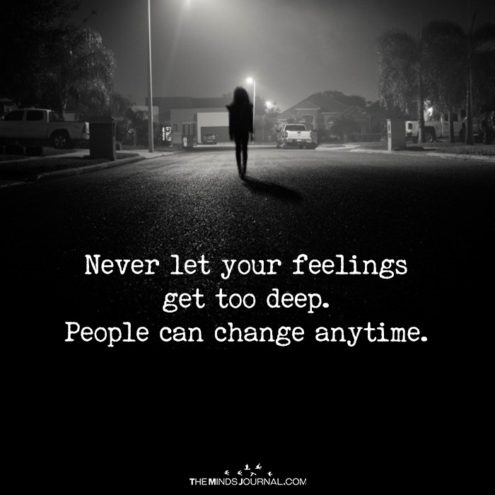 Never Let Your Feelings Get Too Deep