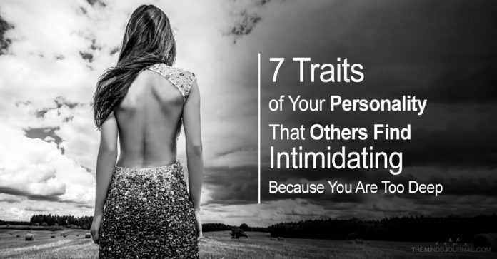7 Traits of Your Personality That Others Find Intimidating Because You Are Too Deep