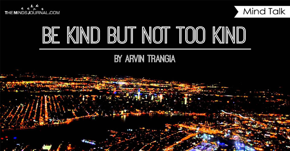 Be kind but not too kind