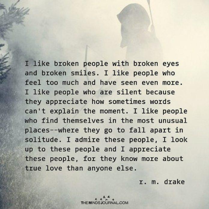 I Like Broken People With Broken Eyes And Broken Smiles