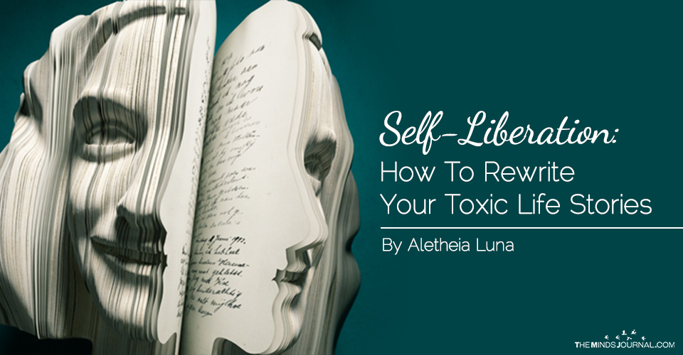 Self Liberation: How To Rewrite Your Toxic Life Stories