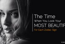 The Time When You Look Your Most Beautiful, Based On Your Zodiac Sign